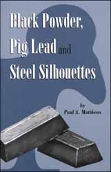 Black Powder, Pig Lead and Steel Silhouettes by Paul Matthews