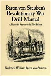 Baron von Steuben's Revolutionary War Drill Manual, by Frederick William Baron von Steuben