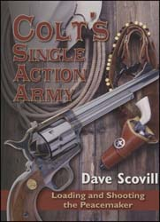 Colt's Single Action Army, Loading and Shooting the Peacemaker, by Dave Scovill