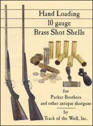 Hand Loading 10 Gauge Brass Shot Shells for Parker Bros. and other antique shotguns,