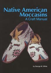 Native American Moccasins, a craft manual, by George White