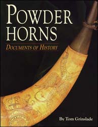 Powder Horns, Documents of History, by Tom Grinslade