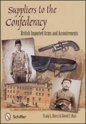 Suppliers to The Confederacy, British Imported Arms and Accoutrements by Craig L. Barry & David C. Burt